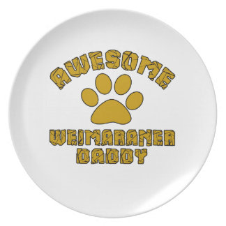 AWESOME WEIMARANER DADDY DINNER PLATE