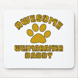 AWESOME WEIMARANER DADDY MOUSE PAD