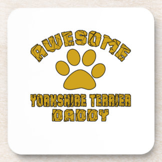 AWESOME YORKSHIRE TERRIER DADDY BEVERAGE COASTER