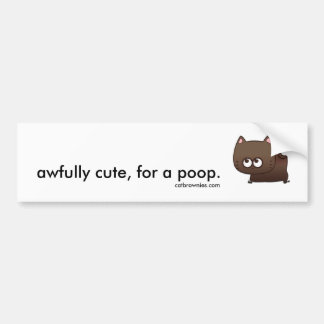 Awfully cute, for a poop. bumper sticker