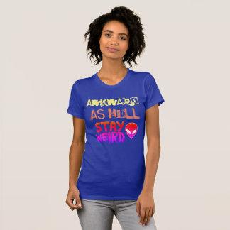 awkward as hell - Stay Weird T-Shirt