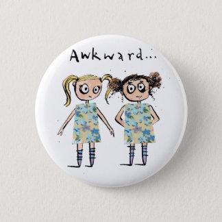 Awkward - like when you wear the same dress... 6 cm round badge