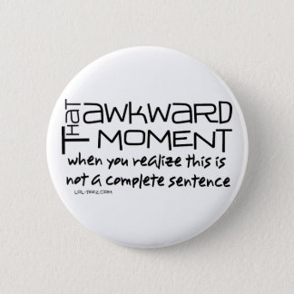 Awkward Sentence 6 Cm Round Badge