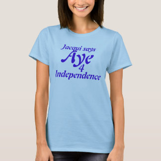 Aye 4 Independence Tshirt Scottish Independence