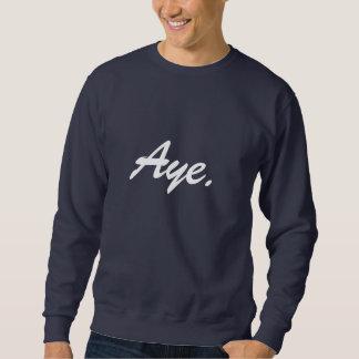 Aye. Sweatshirt