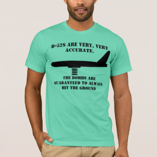 B-52's Are Very Accurate T-Shirt