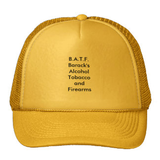 B.A.T.F. - Barack's Alcohol Tobacco and Firearms? Cap