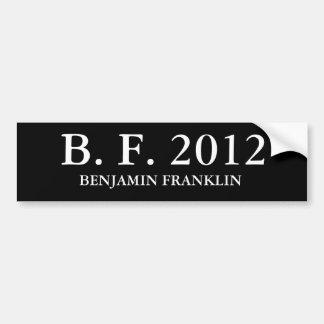 B. F. 2012, BENJAMIN FRANKLIN BUMPER STICKER
