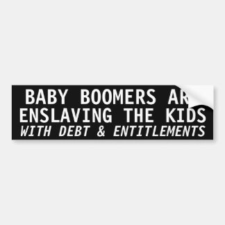 BABY BOOMERS ARE ENSLAVING THE KIDS CAR BUMPER STICKER