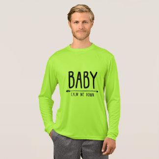 Baby, calm me down men t-shirt, tank, hooded T-Shirt