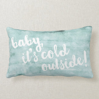 baby, it's cold outside! Aqua Watercolor Pillow