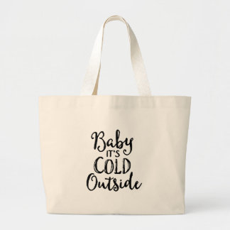 Baby it's Cold Outside Large Tote Bag