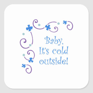 BABY ITS COLD OUTSIDE SQUARE STICKER
