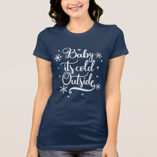Baby It's Cold Outside Winter T-Shirt