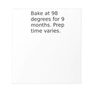 Baby Joke - Bake At 98 Degrees. Prep Time Varies. Notepad