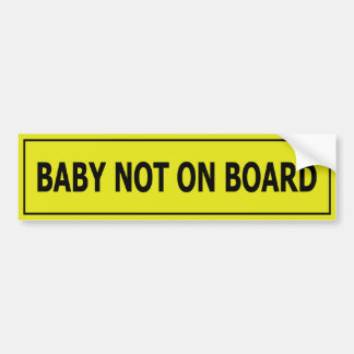 Baby NOT On Board Childfree Bumper Sticker