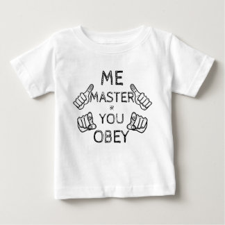 """Baby says: """"Me master, You obey!"""" Baby T-Shirt"""