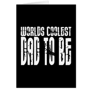 Baby Shower Gifts 4 Dads Worlds Coolest Dad to Be Greeting Card