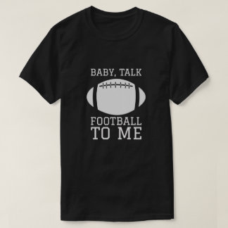Baby Talk Football to Me - Fantasy Football T-Shirt