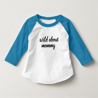 baby wild about mommy kid's shirt-design T-Shirt