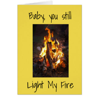 *BABY YOU STILL LIGHT MY FIRE/MY LIFE* ANNIVERSARY CARD