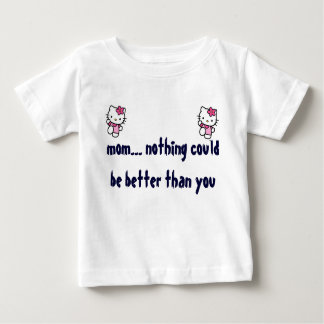 babys tshirt mom nothing could be better than you