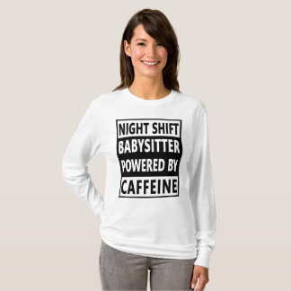 Babysitter Night Shift Birthday Gift- Caffeine T-Shirt