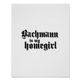 BACHMANN IS MY HOMEGIRL POSTER