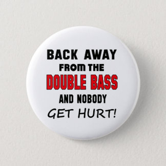 Back away from the Double Bass and nobody get hurt 6 Cm Round Badge