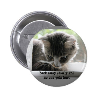 Back away slowly and no one gets hurt 6 cm round badge