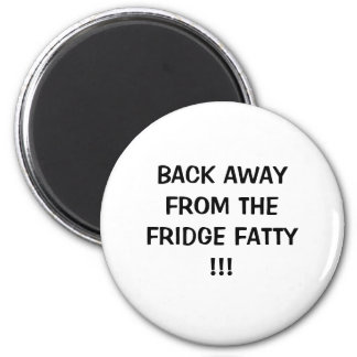 BACK AWAYFROM THEFRIDGE FATTY!!! MAGNET
