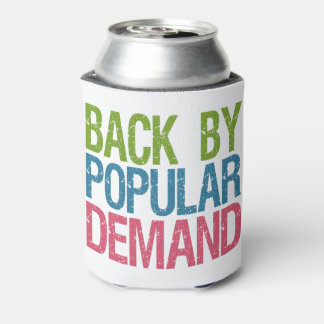 """Back By Popular Demand"" custom can cooler"