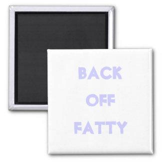Back off Fatty Magnet