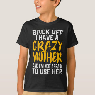 Back Off I have A Crazy Mother Son Daughter Shirt