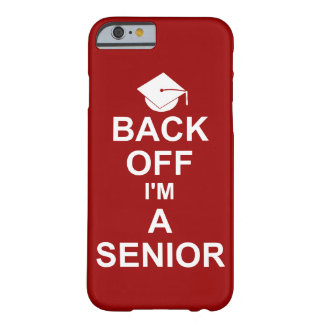 Back Off I'm a Senior High School Barely There iPhone 6 Case