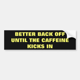 bACK oFF / nO cAFFEINE yET Bumper Sticker