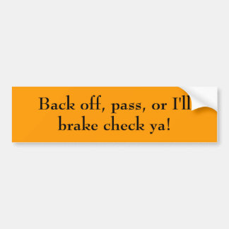 Back off, pass, or I'll brake check ya! Bumper Sticker