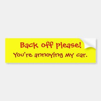 Back off please!, You're annoying my car. Bumper Sticker