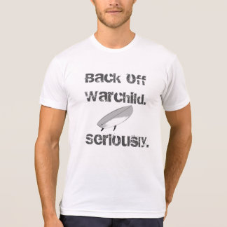 """""""Back off warchild. Seriously"""" T-Shirt"""