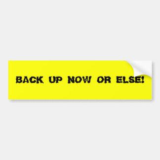 BACK UP NOW OR ELSE! Bumper Sticker