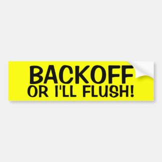 BACKOFF OR I'LL FLUSH! BUMPER STICKER