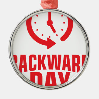 Backward Day - Appreciation Day Metal Ornament