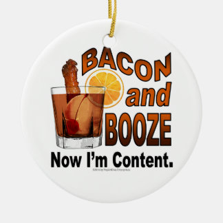 BACON and BOOZE! Now I'm Content - Cocktail humor Ceramic Ornament