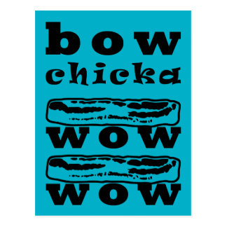 Bacon - Bow Chicka Wow Wow Postcards