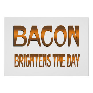 Bacon Brightens the Day Poster