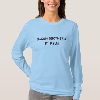 BACON BROTHER'S, #1 FAN T-Shirt