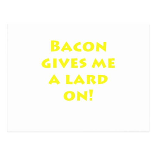 Bacon Gives me a Lard On Postcards