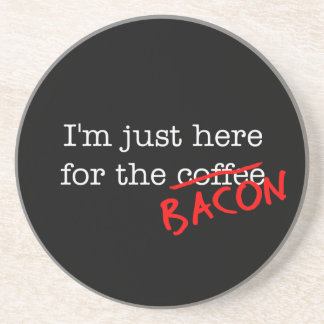 Bacon I'm Just Here for Drink Coaster
