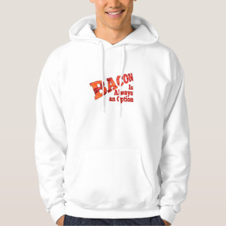 Bacon is Always an Option! Hoodie