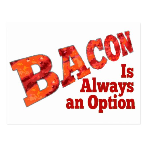 Bacon is Always an Option! Post Card